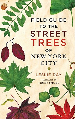 Field Guide to the Street Trees of New York City By Day, Leslie/ Smoke, Trudy (ILT)